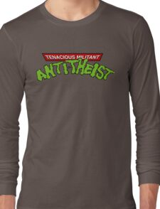Tenacious Militant Anti-Theist by Tai's Tees Long Sleeve T-Shirt