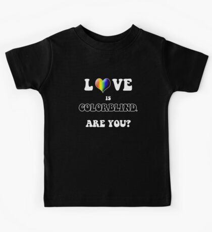 Love is Colorblind. Are You? Kids Tee