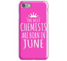 THE BEST CHEMISTS ARE BORN IN JUNE iPhone Case/Skin