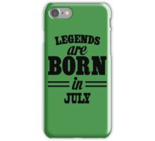 Legends are born in JULY iPhone Case/Skin