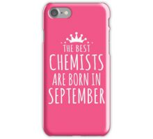 THE BEST CHEMISTS ARE BORN IN SEPTEMBER iPhone Case/Skin