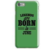 Legends are born in JUNE iPhone Case/Skin