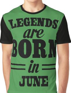 Legends are born in JUNE Graphic T-Shirt