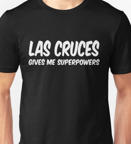 Las Cruces Funny Superpowers T-shirt Unisex T-Shirt