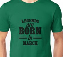 Legends are born in MARCH Unisex T-Shirt