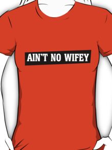 Ain't no wifey T-Shirt