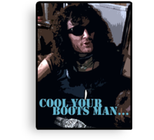 Danny - Withnail and I - Cool your boots man... Canvas Print