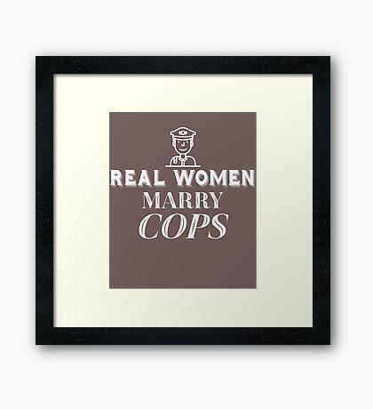 Real Women Marry Cops  Framed Print