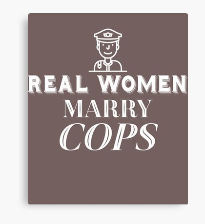 Real Women Marry Cops  Canvas Print