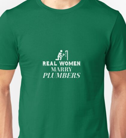 Real Women Marry Plumbers  Unisex T-Shirt