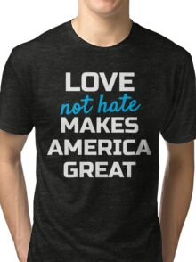 Womens March; Love not Hate Makes America Great Tri-blend T-Shirt