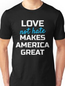 Womens March; Love not Hate Makes America Great Unisex T-Shirt
