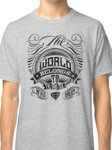 The World Belongs To Those Who Dream Classic T-Shirt