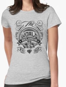 The World Belongs To Those Who Dream Womens Fitted T-Shirt