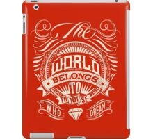 The World Belongs To Those Who Dream iPad Case/Skin