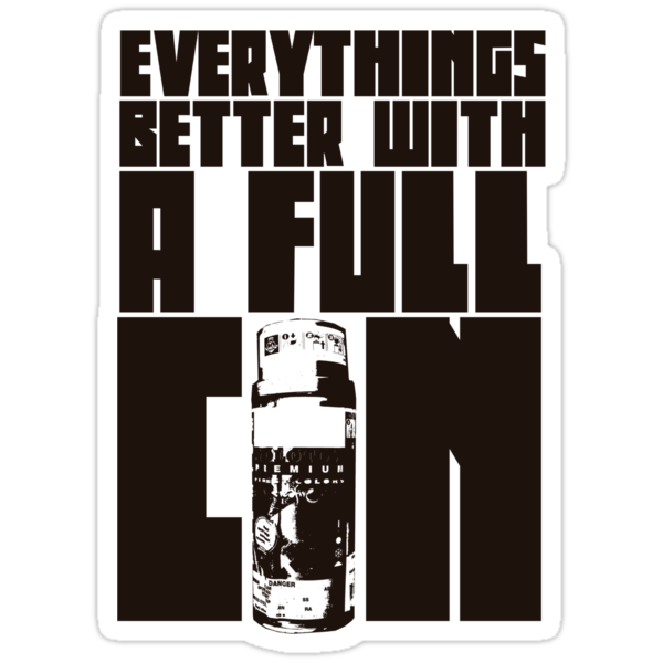 Everythings Better With A Full Can by Arek619