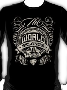 The World Belongs To Those Who Dream - White Ink T-Shirt