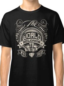 The World Belongs To Those Who Dream - White Ink Classic T-Shirt