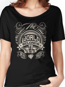 The World Belongs To Those Who Dream - White Ink Women's Relaxed Fit T-Shirt
