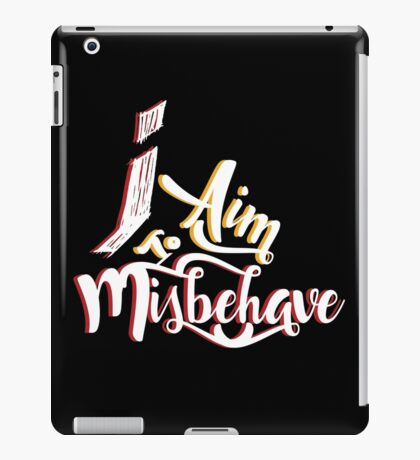 Firefly - I aim to misbehave - Malcolm Reynolds - Serenity iPad Case/Skin