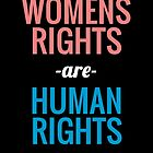 Womens Rights are Human Rights - Womens March by EstelleStar