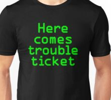 Here comes trouble ticket Unisex T-Shirt
