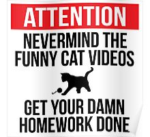 Hilarious 'Nevermind the Funny Cat Videos and Get Your Damn Homework Done' Warning Sign Poster