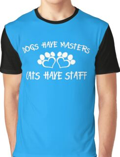 Dogs have masters cats have staff Graphic T-Shirt