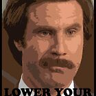 Ron Burgundy - Lower Your Voice Ron by arttochoke