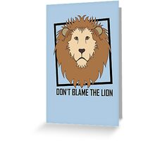 DON'T BLAME THE LION Greeting Card