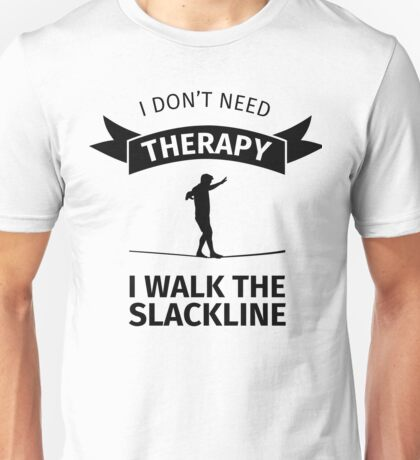I don't need Therapy - I Walk the Slackline Unisex T-Shirt