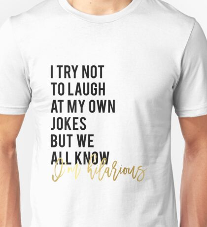 """Funny wall art print decor Funny quote printable """"I try not to laugh at my own jokes but we all know I'm hilarious"""" glitter text Unisex T-Shirt"""