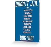 "Star Trek - Dammit Jim, I'm a Doctor - Doctor Leonard ""Bones"" McCoy Greeting Card"