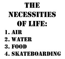 The Necessities Of Life: Skateboarding - Black Text by cmmei