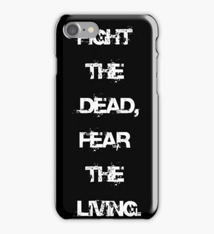 Walking Dead Quote; Fight the dead, fear the living. iPhone Case/Skin