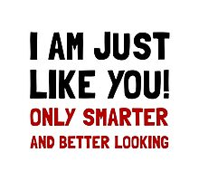 Smarter Better Looking Photographic Print