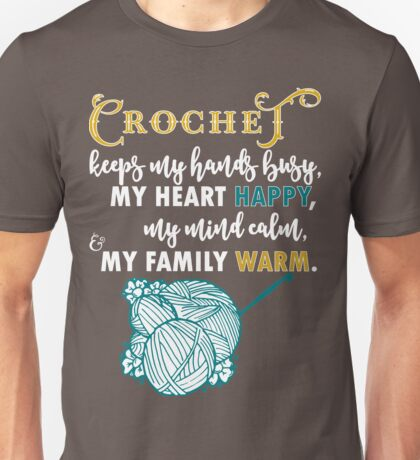 Crochet keeps my hands busy-  crocheting, knitting, knit, yarn, hobby, crocheter, knitters, craft Unisex T-Shirt