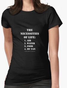 The Necessities Of Life: My Tan - White Text Womens Fitted T-Shirt