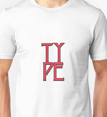 """TYPE"" typography Unisex T-Shirt"