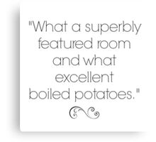 What Excellent Boiled Potatoes Canvas Print