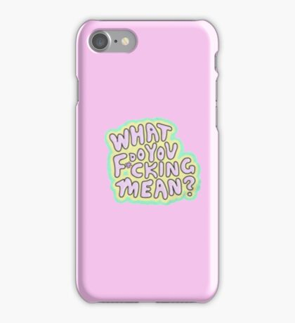 What Do You F*cking Mean - Tana Mongeau iPhone Case/Skin