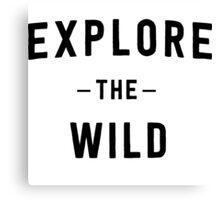 Explore the wild Canvas Print