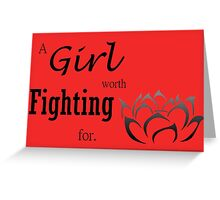 a girl worth fighting for Greeting Card