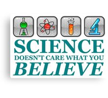 Science Doesn't Care What You Believe Canvas Print