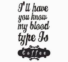 I'LL HAVE YOU KNOW MY BLOOD TYPE IS COFFEE (WHITE TEE) One Piece - Long Sleeve