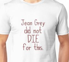 Jean Grey Did Not Die For This Unisex T-Shirt