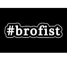 Brofist - Hashtag - Black & White Photographic Print
