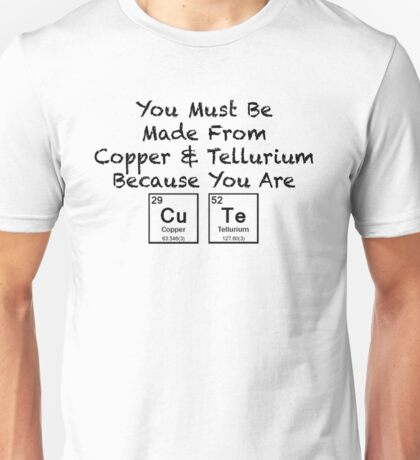 You Must Be Made From Copper & Tellurium Because You Are Cute - Periodic Table Humor Unisex T-Shirt