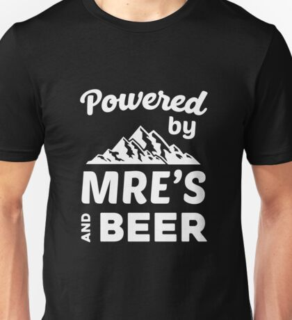 Powered By MRE's & Beer Unisex T-Shirt