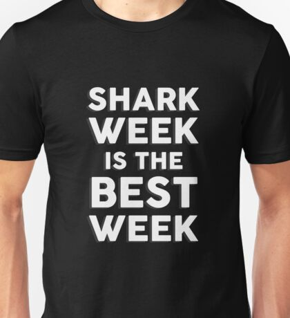 Shark Week Is The Best Week Unisex T-Shirt